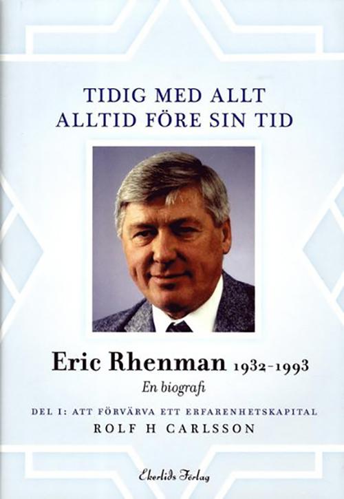 Tidig med allt – alltid före sin tid. En biografi om Eric Rhenman (1932–93)