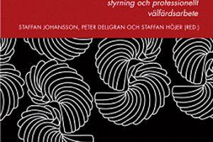 Människobehandlande organisationer: Villkor för ledning, styrning och professionellt välfärdsarbete, Staffan Johansson, Peter Dellgran och Staffan Höjer (red.), Natur & Kultur, 2015.