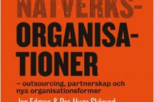 Nätverksorganisationer – outsourcing, partnerskap och nya organisationsformer, Jan Edgren & Per-Hugo Skärvad, Liber, 2014