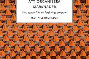 Att organisera marknader: Slutrapport från ett forskningsprogram, Nils Brunsson (red). RJ:s skriftserie nr 7, Makadam förlag, 2015