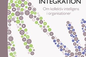 Kunskapsintegration – Om kollektiv intelligens i organisationer, Philip Runsten & Andreas Werr, Studentlitteratur, 2016