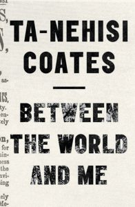 "Ta-Nehisi Coates ""Between the world and me"" (2015)"