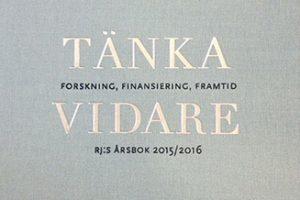 Tänka vidare: Forskning, finansiering, framtid, RJ:s årsbok 2015/16. Jenny Björkman och Björn Fjaestad (red.), 2015.