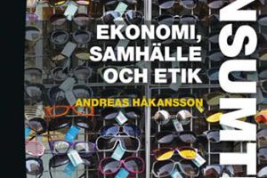 Konsumtion – ekonomi, etik och samhälle, Andreas Håkansson, Studentlitteratur, 2017