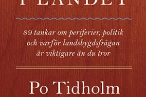 Läget i landet – 89 tankar om periferier, politik och varför landsbygdsfrågan är viktigare än du tror, Po Tidholm, Teg Publishing, 2017.
