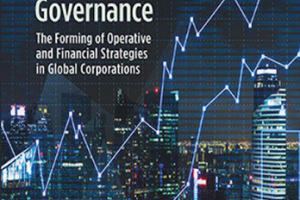 Rethinking Corporate Governance; The forming of operative and financial strategies in global corporations, Sven-Erik Sjöstrand, Edward Elgar Pub, 2017