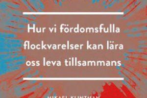 Gruppens grepp: Hur vi fördomsfulla flockvarelser kan lära oss leva tillsammans, Mikael Klintman, Thomas Lunderquist och Andreas Olsson, Natur och Kultur 2018