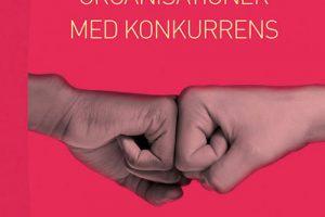 Att styra organisationer med konkurrens av Stefan Arora-Jonsson, Maria Blomgren, Anders Forssell och Caroline Waks 2018, Studentlitteratur