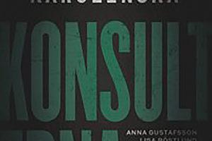Konsulterna – kampen om Karolinska, Anna Gustafsson & Lisa Röstlund. Mondial, 2019.