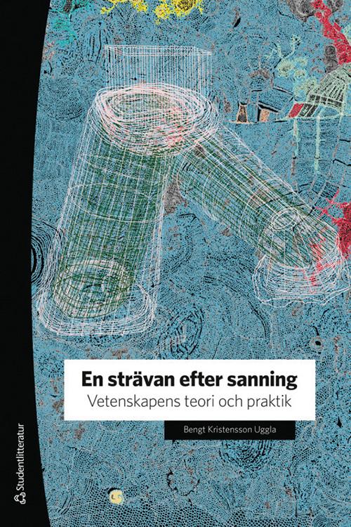 En strävan efter sanning: Vetenskapens teori och praktik, Bengt Kristensson Uggla. Studentlitteratur, 2019