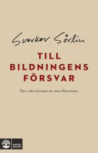 Till bildningens försvar. Den svåra konsten att veta tillsammans, Sverker Sörlin. Natur och Kultur, 2019