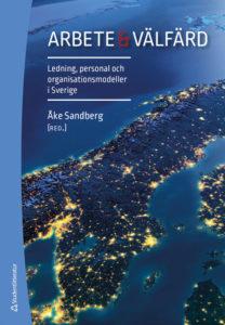 Arbete och välfärd – ledning, personal och organisationsmodeller i Sverige, Åke Sandberg (red.). Studentlitteratur 2019.