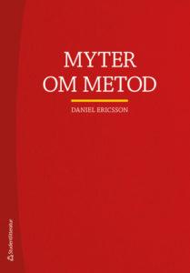 Myter om metod, Daniel Ericsson. Studentlitteratur, 2019.